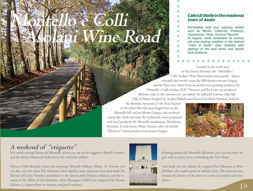 Located in the north-west of the Treviso Province, the Montello e Colli Asolani Wine Road winds across gentle slopes, vineyards and woods across the hills between mount Grappa and the Piave river