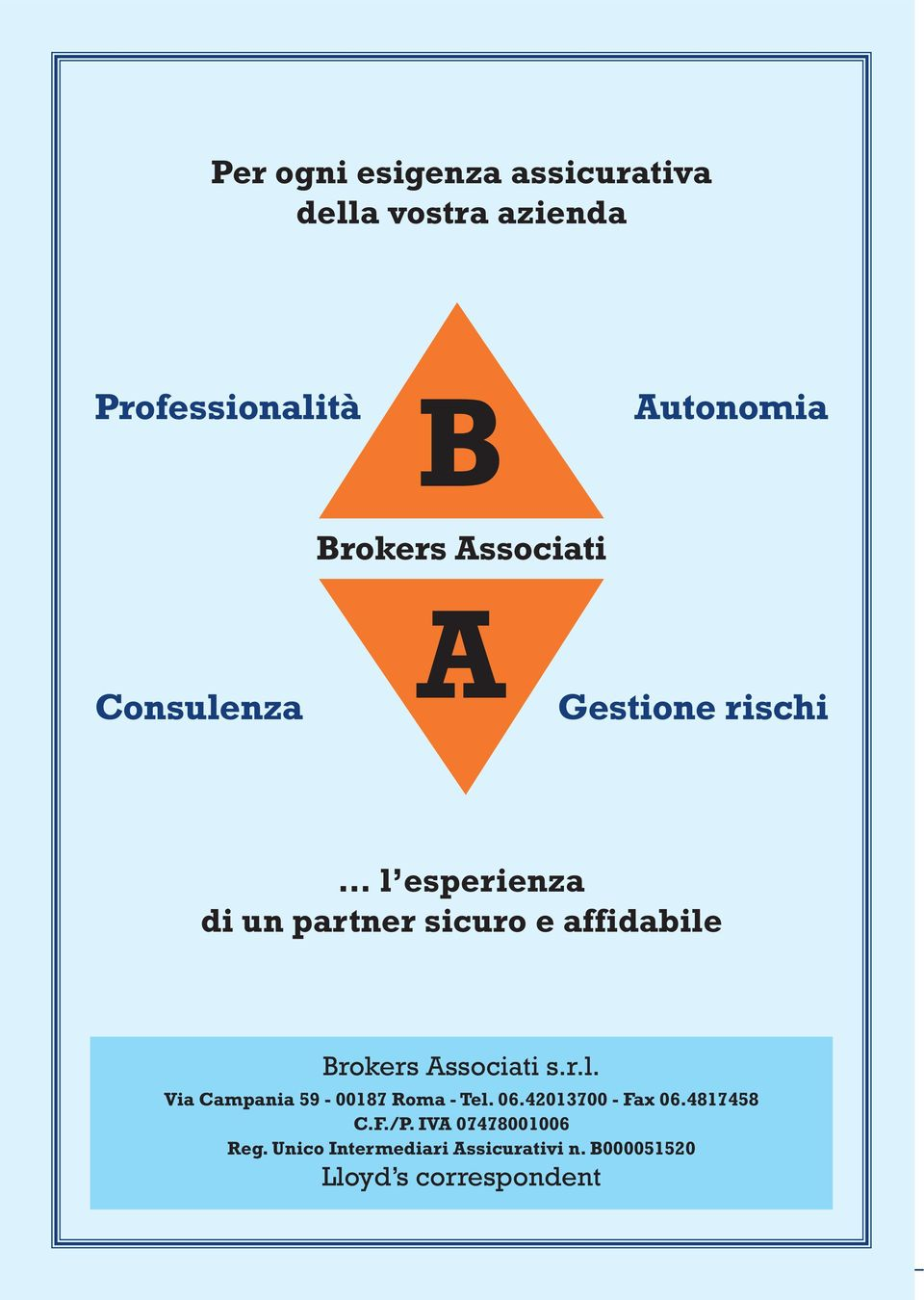Brokers Associati s.r.l. Via Campania 59-00187 Roma - Tel. 06.42013700 - Fax 06.4817458 C.