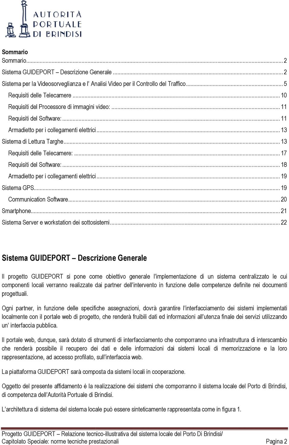 .. 17 Requisiti del Software:... 18 Armadietto per i collegamenti elettrici... 19 Sistema GPS... 19 Communication Software... 20 Smartphone...... 21 Sistema Server e workstation dei sottosistemi.