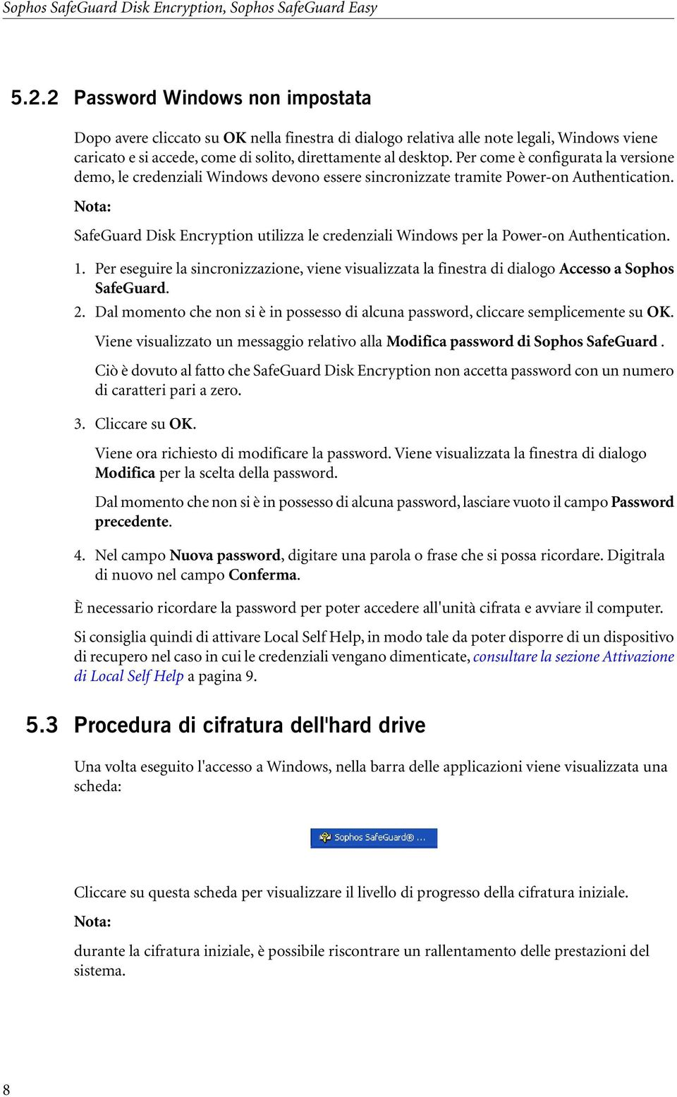 Per come è configurata la versione demo, le credenziali Windows devono essere sincronizzate tramite Power-on Authentication.