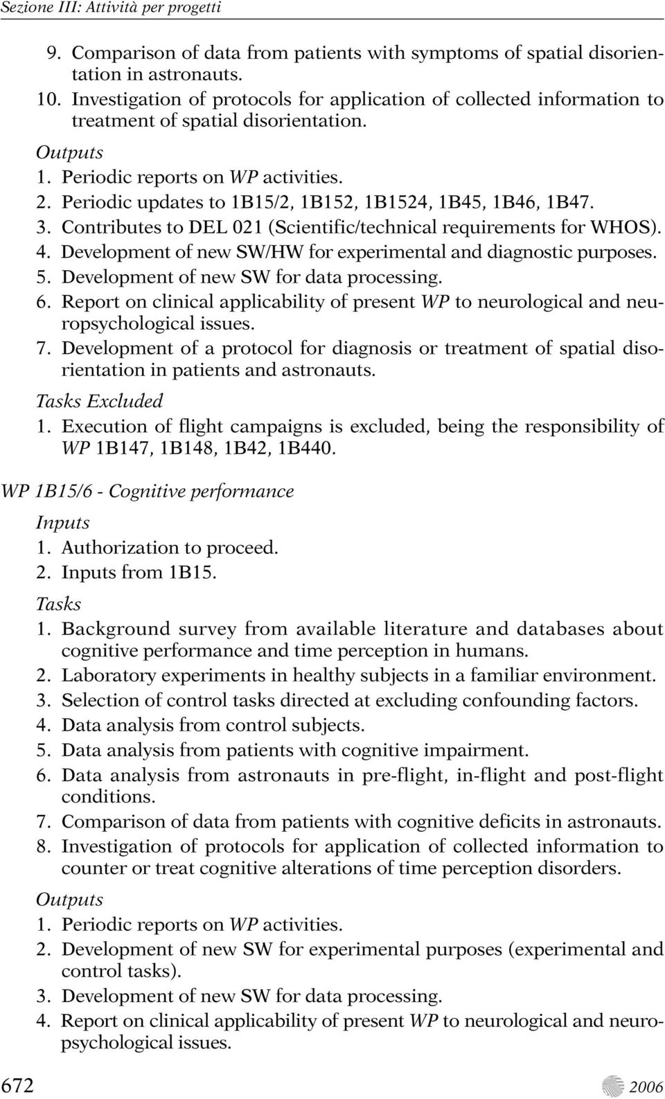 Contributes to DEL 021 (Scientific/technical requirements for WHOS). 4. Development of new SW/HW for experimental and diagnostic purposes. 5. Development of new SW for data processing. 6.
