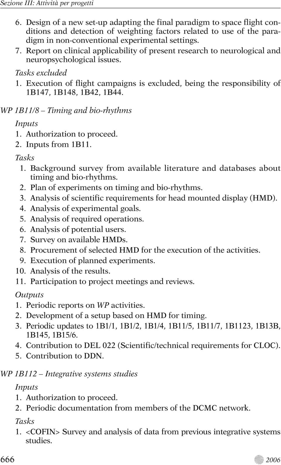Report on clinical applicability of present research to neurological and neuropsychological issues. excluded 1.