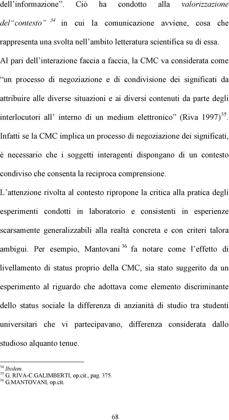 parte degli interlocutori all interno di un medium elettronico (Riva 1997) 35.
