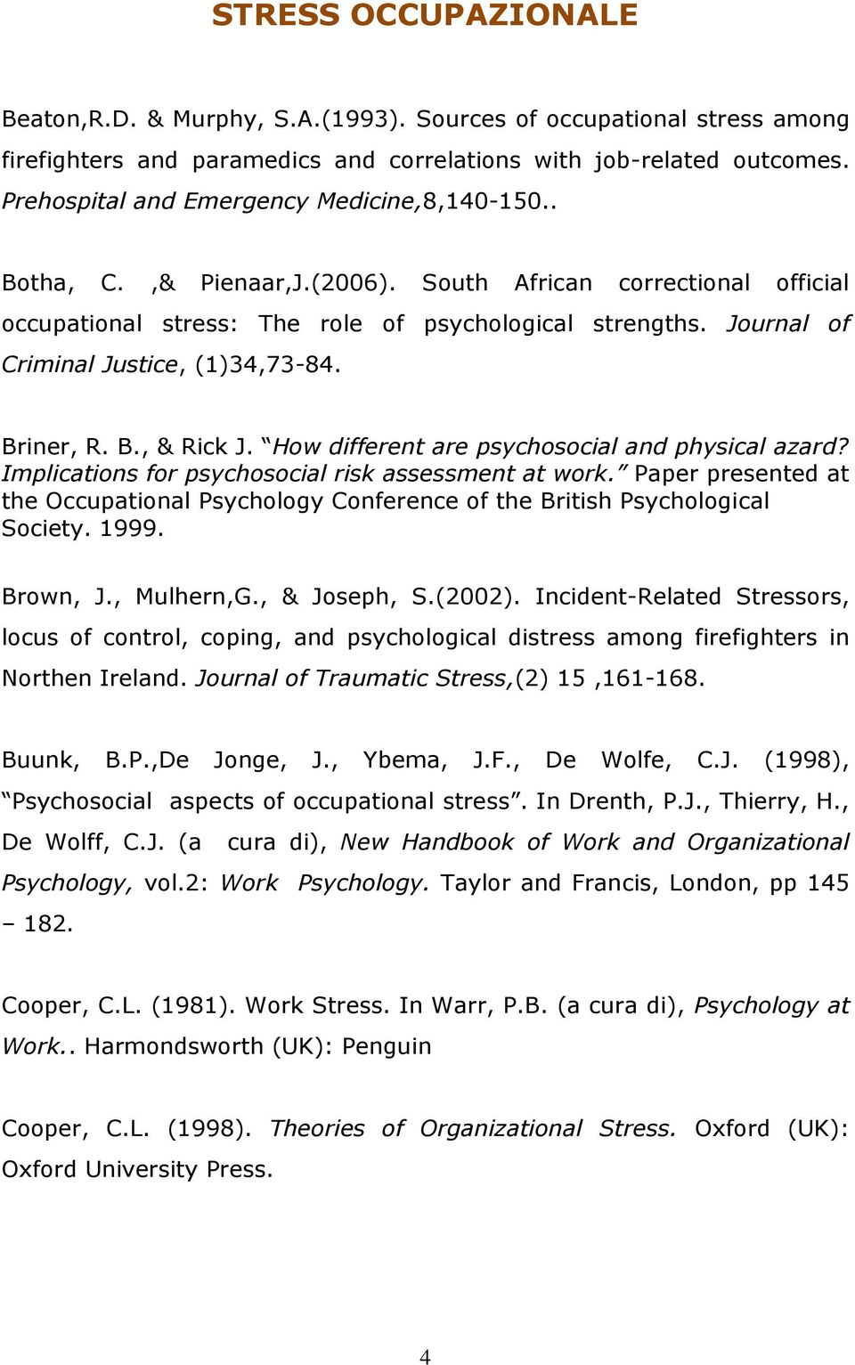 Journal of Criminal Justice, (1)34,73-84. Briner, R. B., & Rick J. How different are psychosocial and physical azard? Implications for psychosocial risk assessment at work.