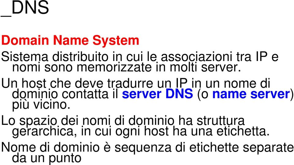 Un host che deve tradurre un IP in un nome di dominio contatta il server DNS (o name server) )