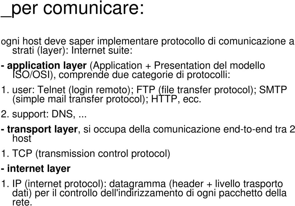 2. support: DNS,... - transport layer, si occupa della comunicazione end-to-end tra 2 host 1. TCP (transmission control protocol) - internet layer 1.