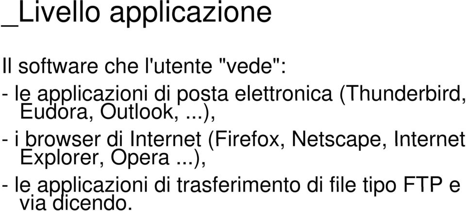 ..), - i browser di Internet (Firefox, Netscape, Internet Explorer, Opera.