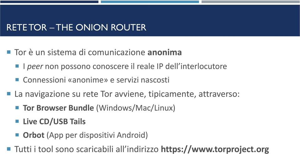 avviene, tipicamente, attraverso: Tor Browser Bundle (Windows/Mac/Linux) Live CD/USB Tails Orbot