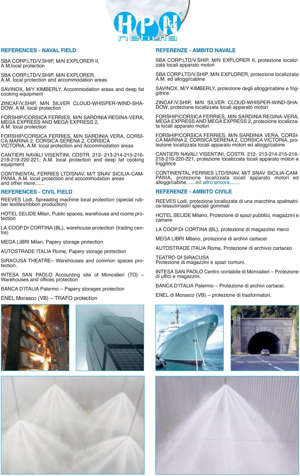 M. local protection and Accommodation areas CANTIERI NAVALI VISENTINI, COSTR. 212-213-214-215-216-218-219-220-221, A.M. local protection and deep fat cooking equipment CONTINENTAL FERRIES LTD/SNAV, M/T SNAV SICILIA-CAM- PANIA, A.