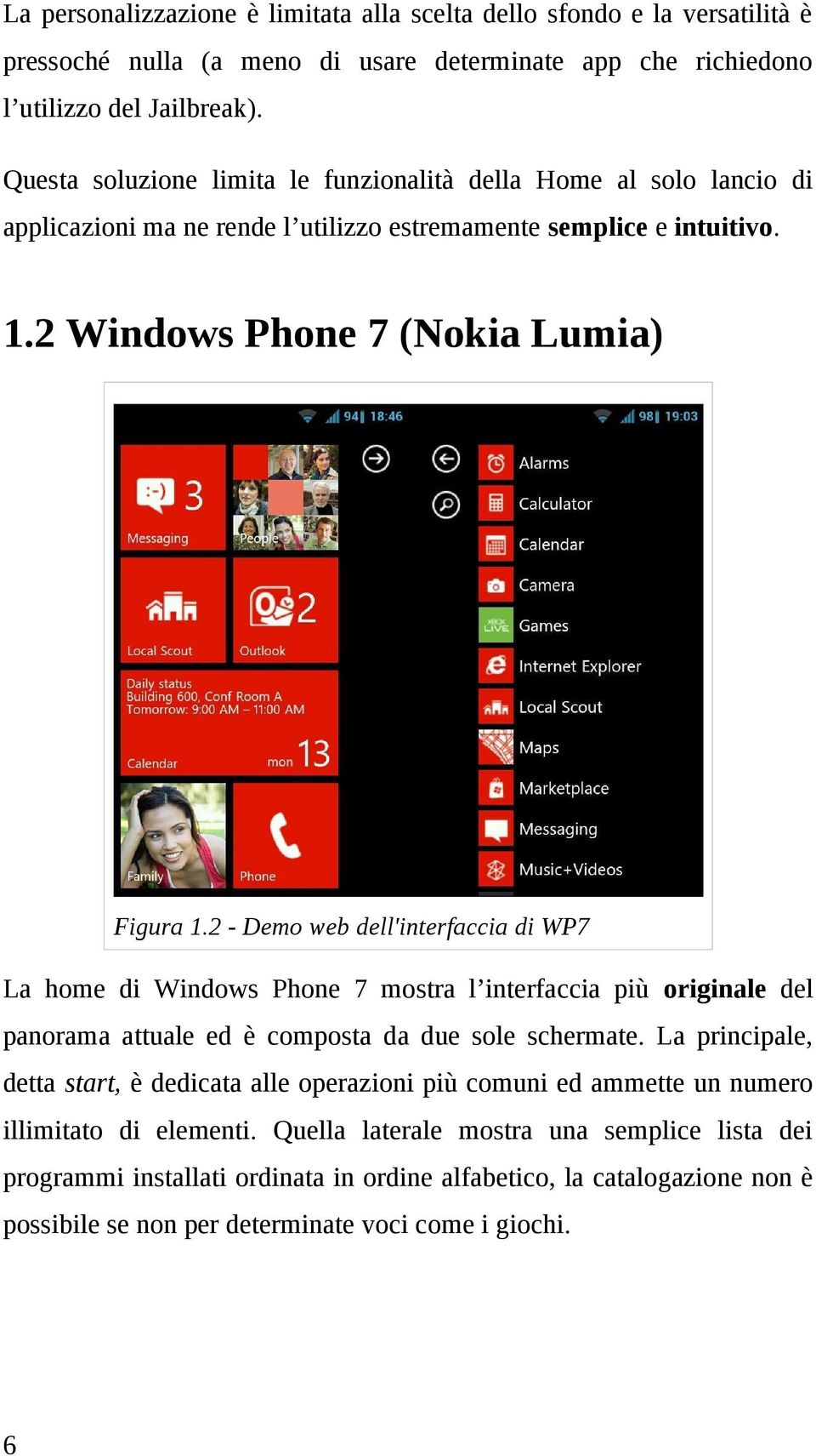 2 - Demo web dell'interfaccia di WP7 La home di Windows Phone 7 mostra l interfaccia più originale del panorama attuale ed è composta da due sole schermate.