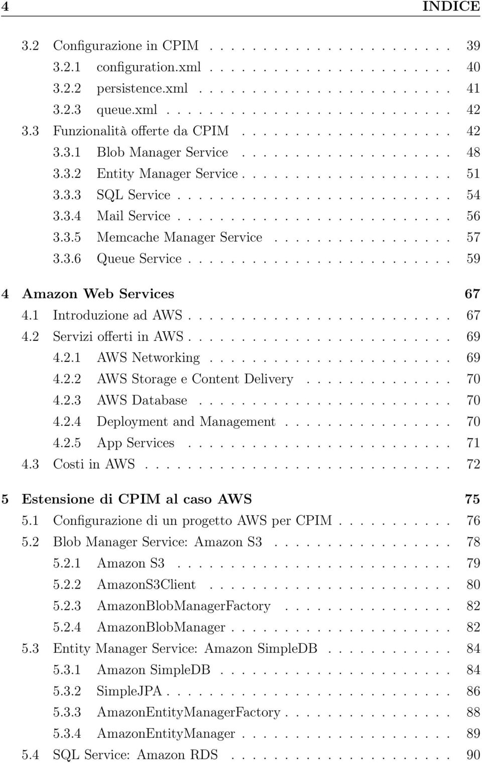 3.4 Mail Service.......................... 56 3.3.5 Memcache Manager Service................. 57 3.3.6 Queue Service......................... 59 4 Amazon Web Services 67 4.1 Introduzione ad AWS......................... 67 4.2 Servizi offerti in AWS.