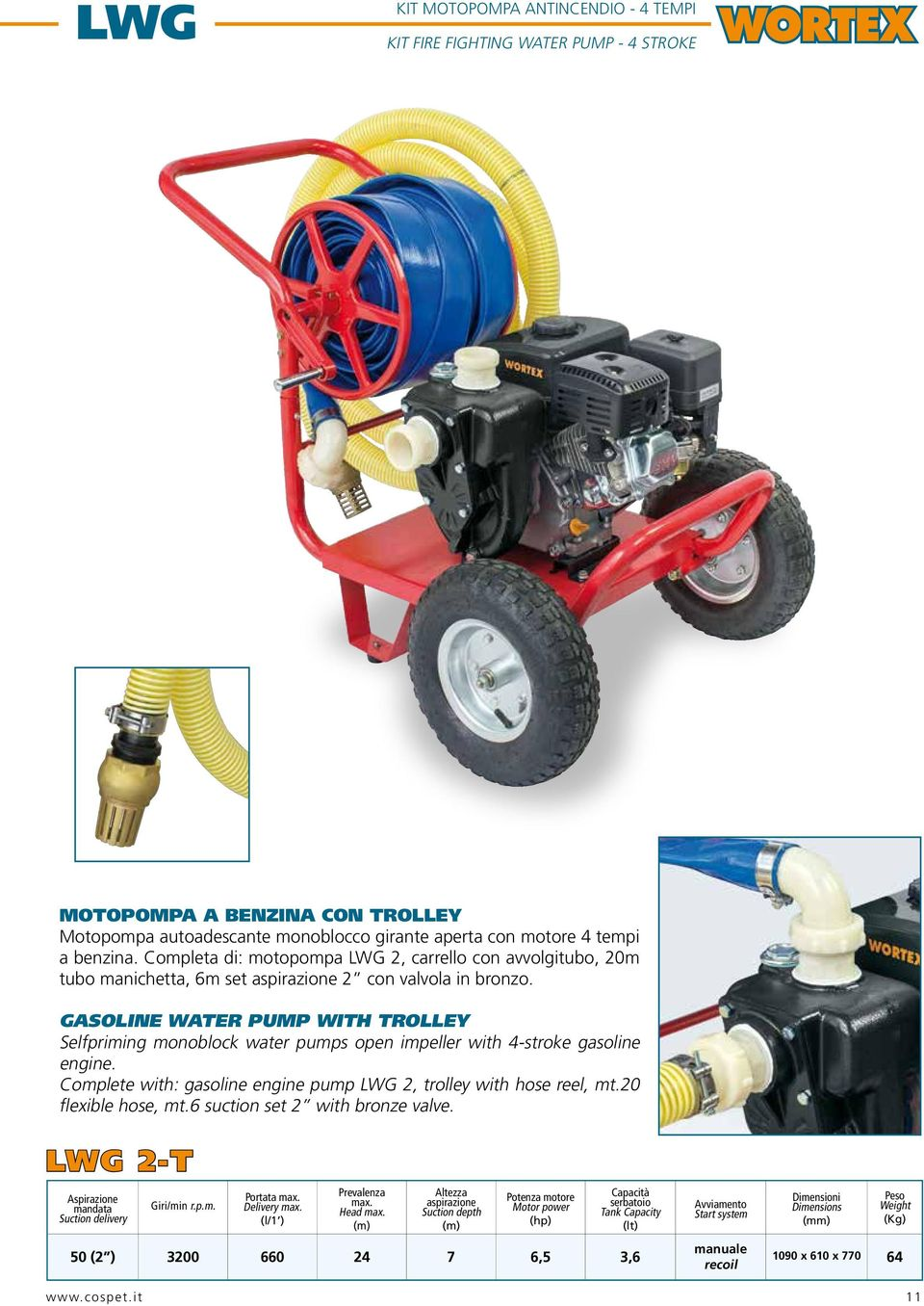 GASOLINE WATER PUMP WITH TROLLEY Selfpriming monoblock water pumps open impeller with 4-stroke gasoline engine. Complete with: gasoline engine pump LWG 2, trolley with hose reel, mt.
