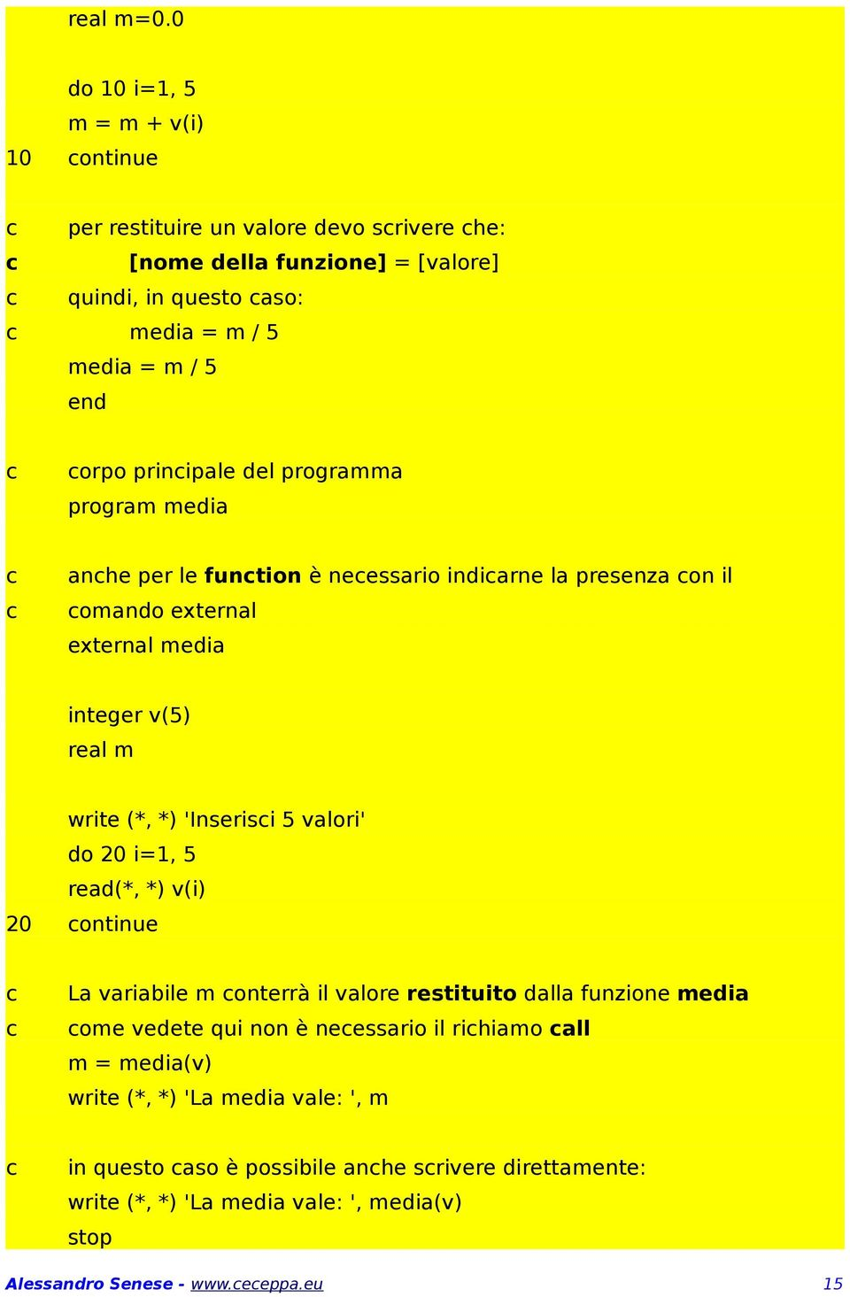 prinipale del programma program media anhe per le funtion è neessario indiarne la presenza on il omando external external media integer v(5) real m write (*, *) 'Inserisi