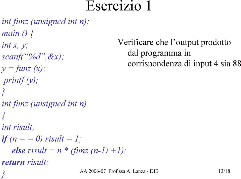 else risult = n * (funz (n-1) +1); return risult; } Verificare che l output prodotto