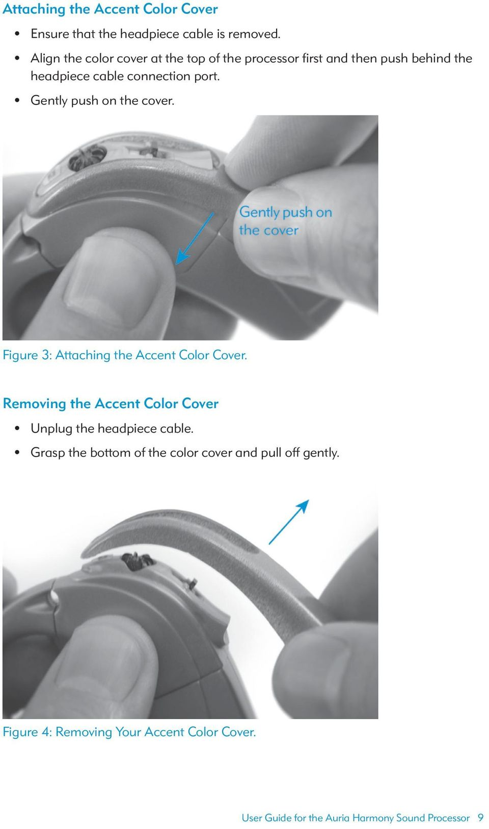 Gently push on the cover. Figure 3: Attaching the Accent Color Cover.