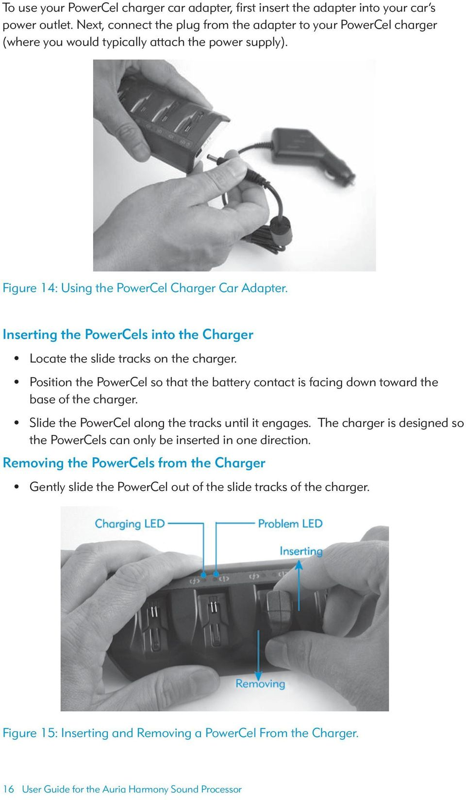 Inserting the PowerCels into the Charger Locate the slide tracks on the charger. Position the PowerCel so that the battery contact is facing down toward the base of the charger.