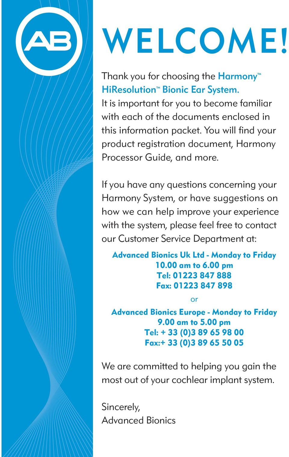 If you have any questions concerning your Harmony System, or have suggestions on how we can help improve your experience with the system, please feel free to contact our Customer Service Department
