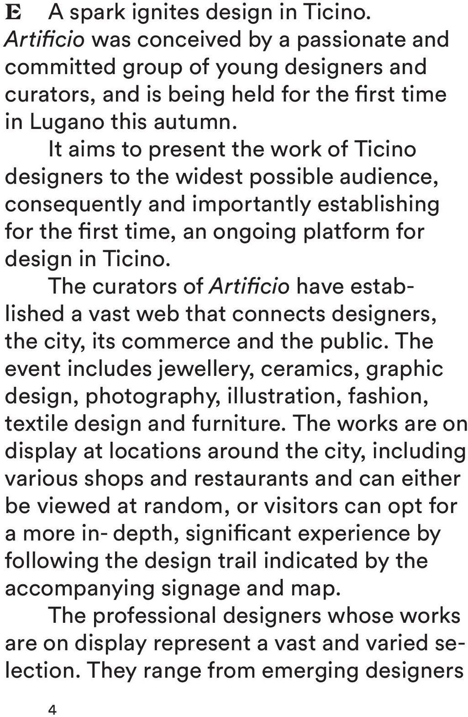 The curators of Artificio have established a vast web that connects designers, the city, its commerce and the public.