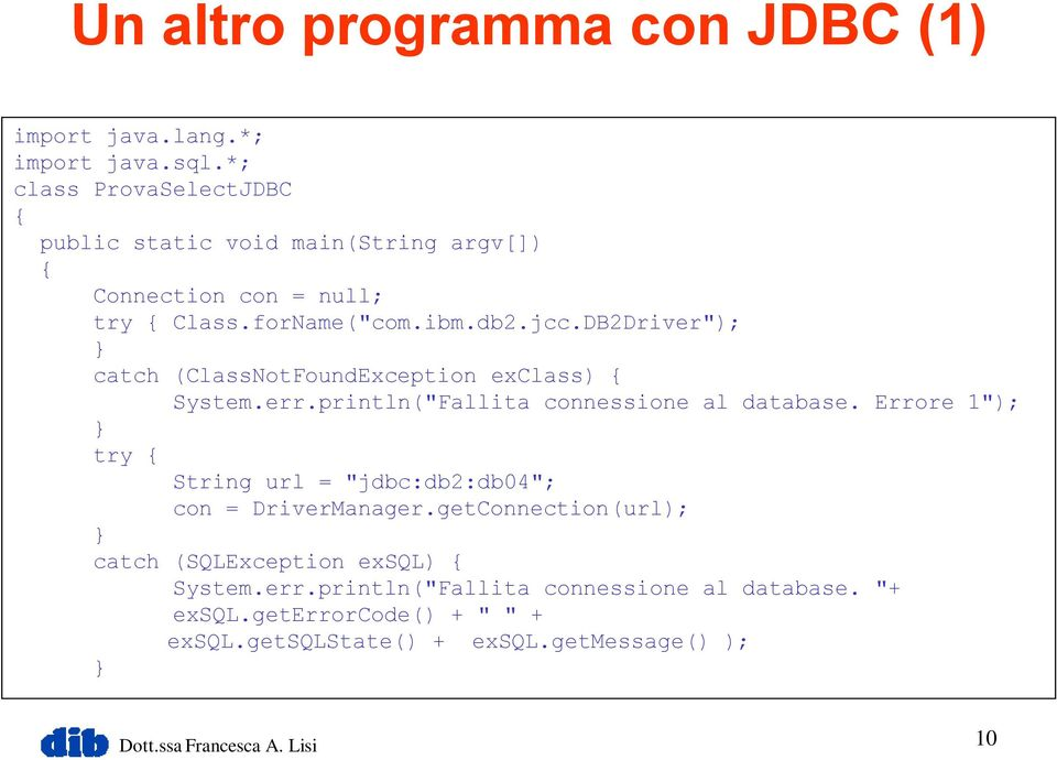 "DB2Driver""); catch (ClassNotFoundException exclass) { System.err.println(""Fallita connessione al database."