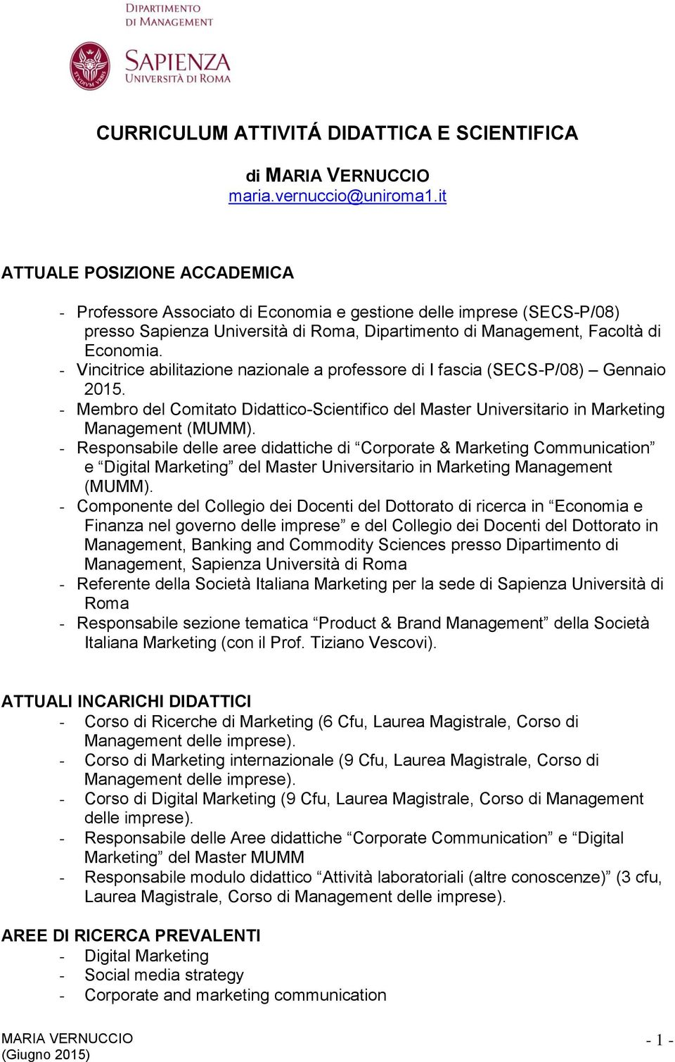 - Vincitrice abilitazione nazionale a professore di I fascia (SECS-P/08) Gennaio 2015. - Membro del Comitato Didattico-Scientifico del Master Universitario in Marketing Management (MUMM).