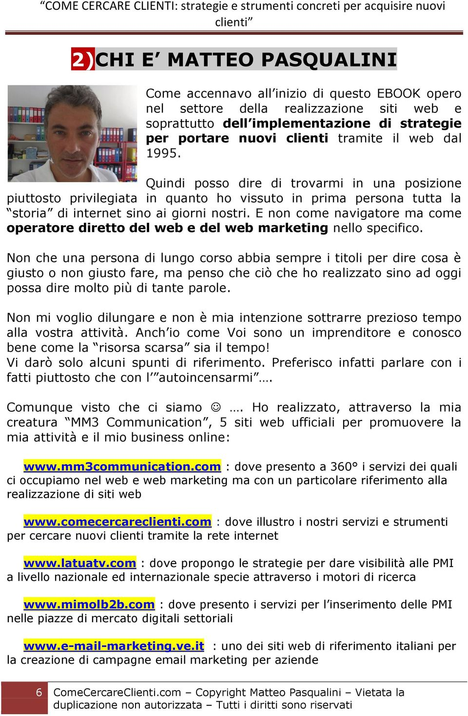 E non come navigatore ma come operatore diretto del web e del web marketing nello specifico.