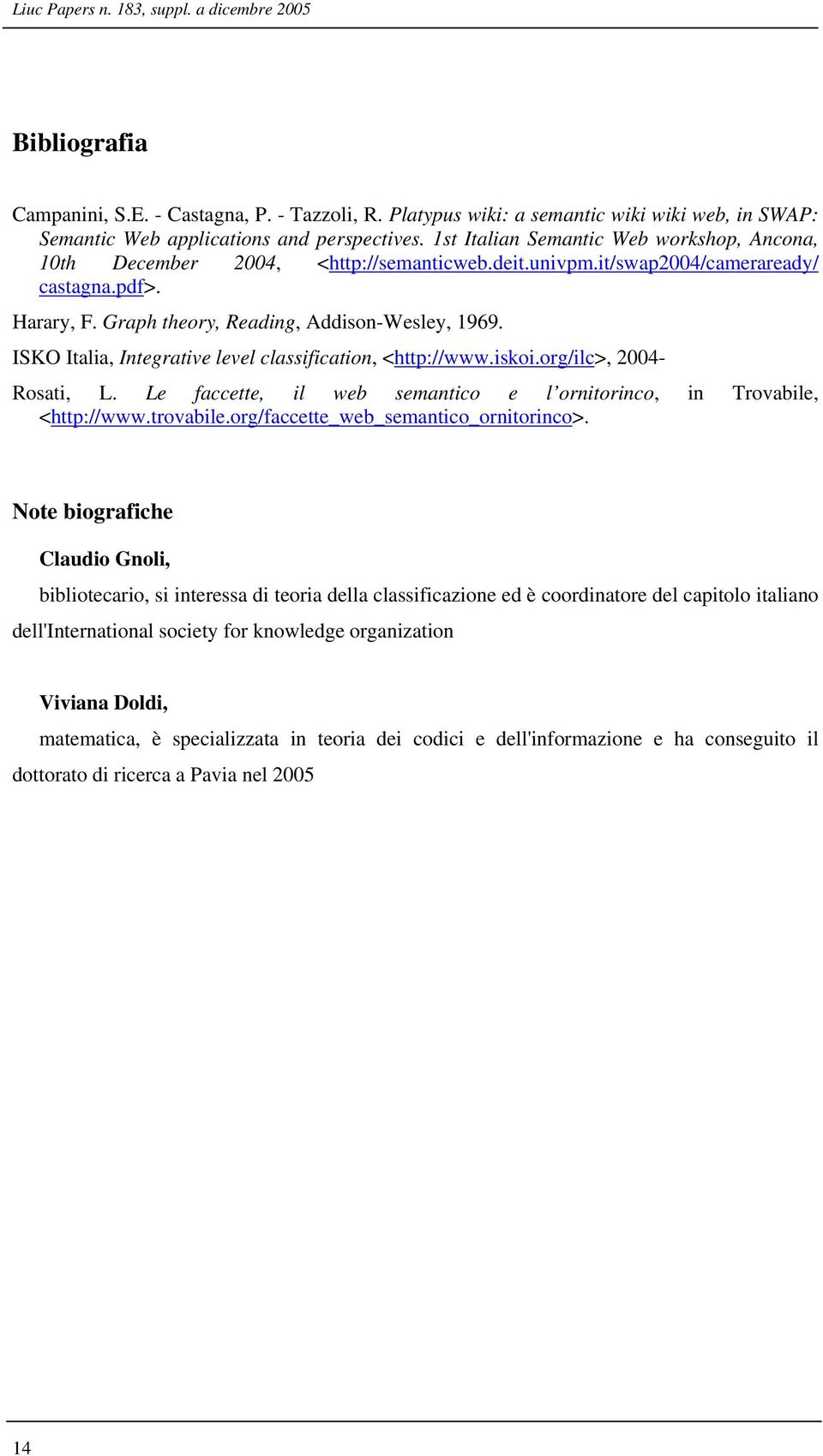 ISKO Italia, Integrative level classification, <http://www.iskoi.org/ilc>, 2004- Rosati, L. Le faccette, il web semantico e l ornitorinco, in Trovabile, <http://www.trovabile.