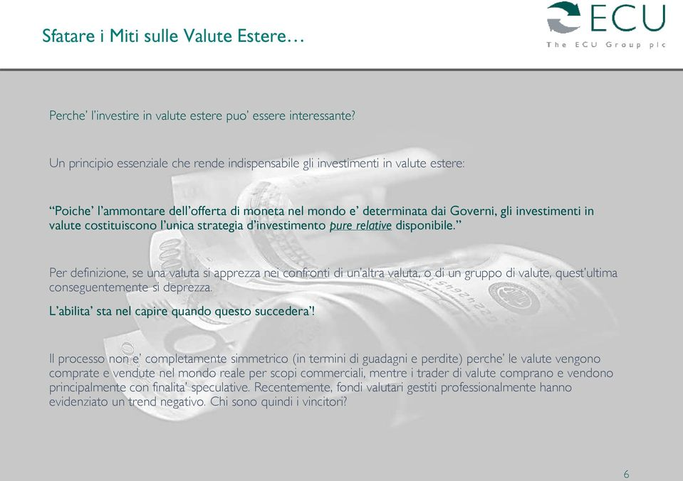 costituiscono l unica strategia d investimento pure relative disponibile.
