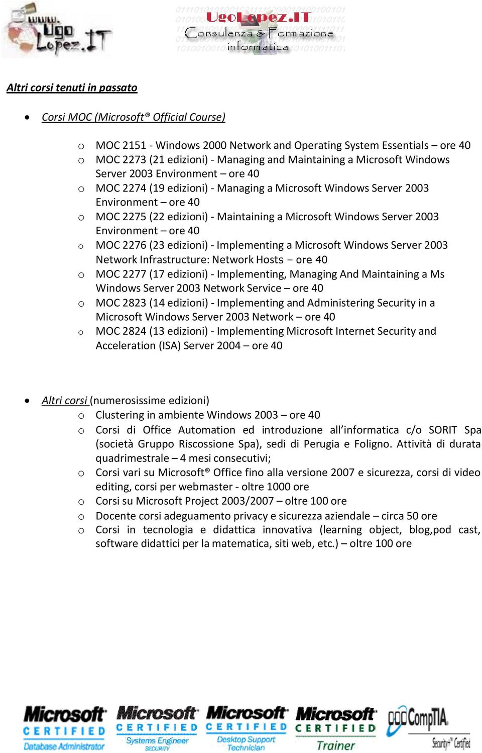 (23 edizini) - Implementing a Micrsft Windws Server 2003 Netwrk Infrastructure: Netwrk Hsts re 40 MOC 2277 (17 edizini) - Implementing, Managing And Maintaining a Ms Windws Server 2003 Netwrk Service