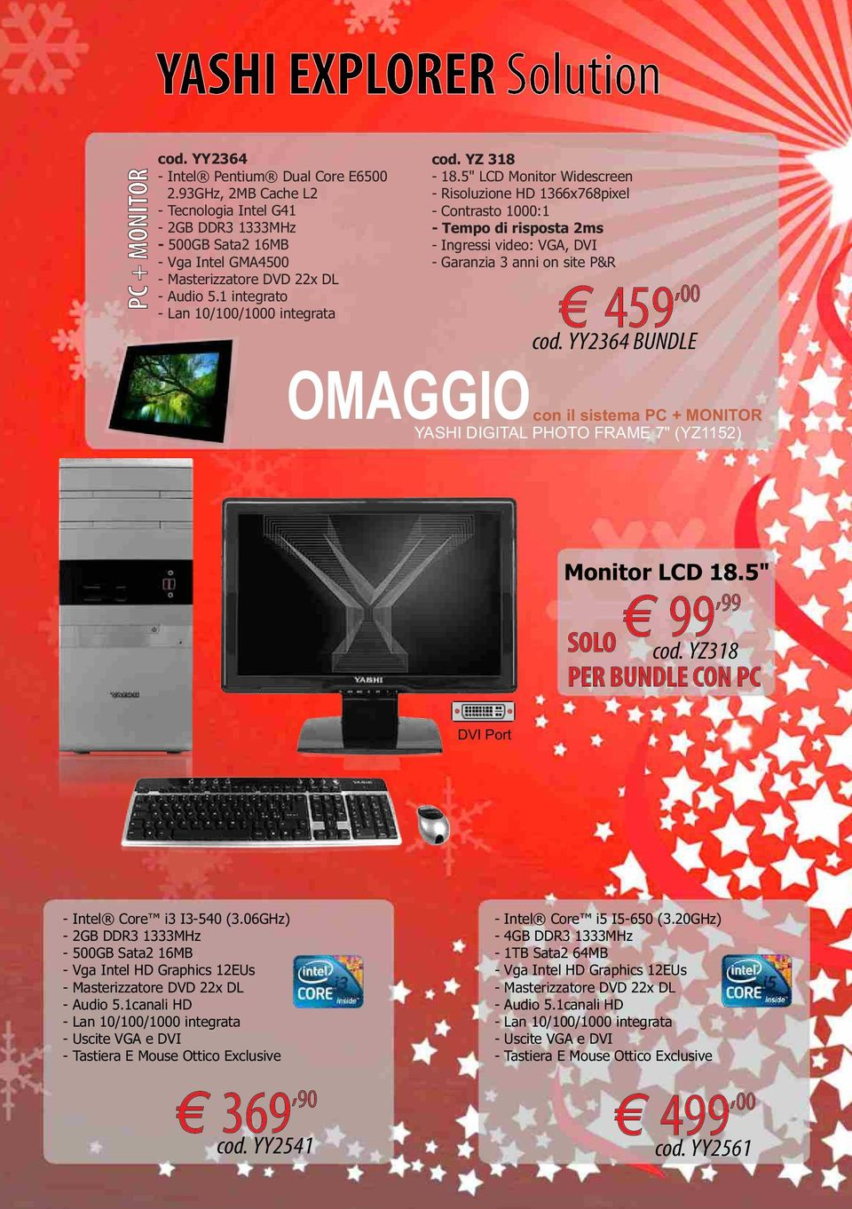 "YY2364 BUNDLE con il sistema PC + MONITOR YASHI DIGITAL PHOTO FRAME 7"" (YZ1152) Monitor LCD 18.5"", 99 99 SOLO cod. YZ318 PER BUNDLE CON PC DVI Port - Intel Core i3 I3-540 (3."