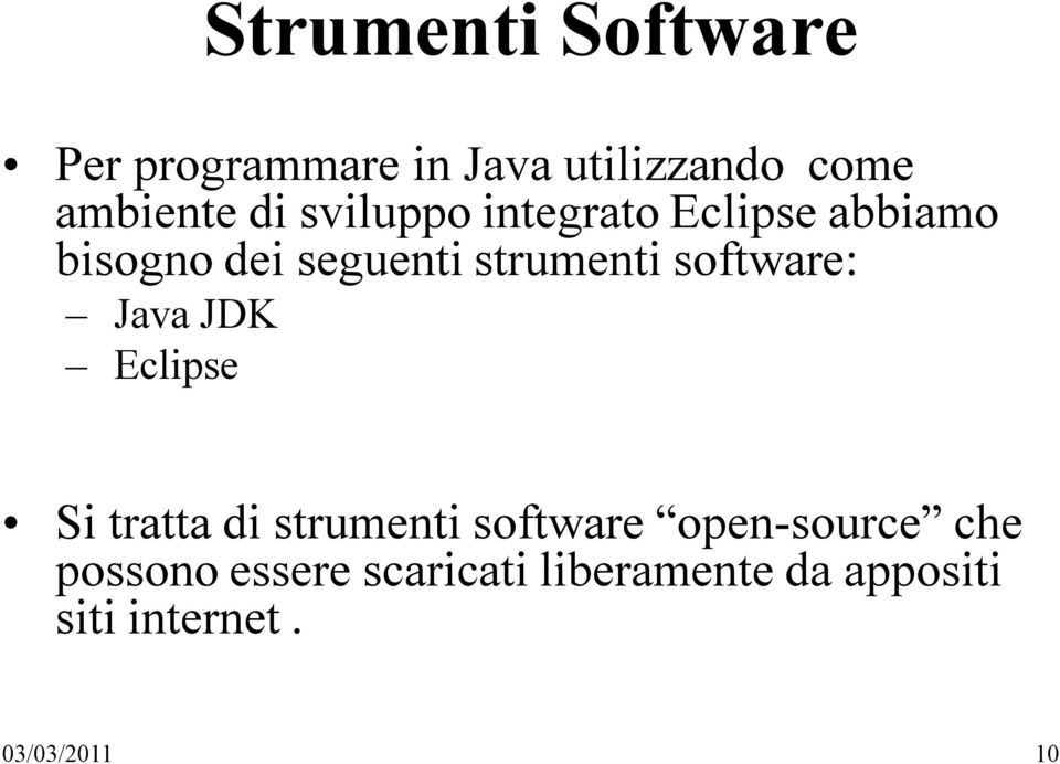 software: Java JDK Eclipse Si tratta di strumenti software open-source