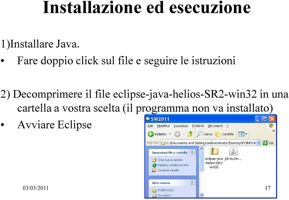 Decomprimere il file eclipse-java-helios-sr2-win32 in una