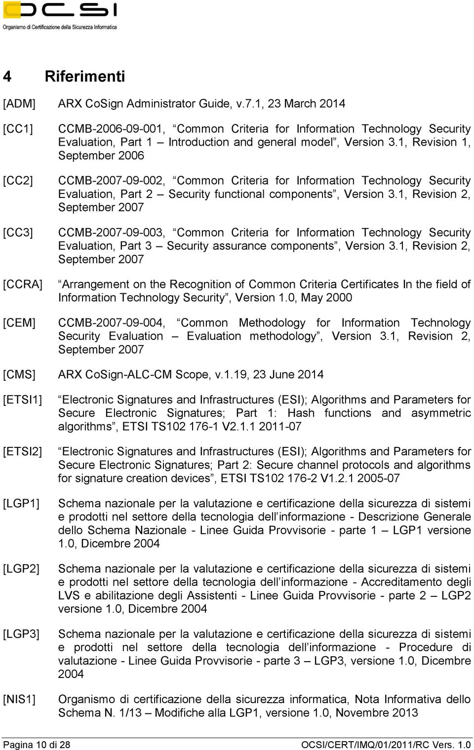 1, Revision 1, September 2006 CCMB-2007-09-002, Common Criteria for Information Technology Security Evaluation, Part 2 Security functional components, Version 3.