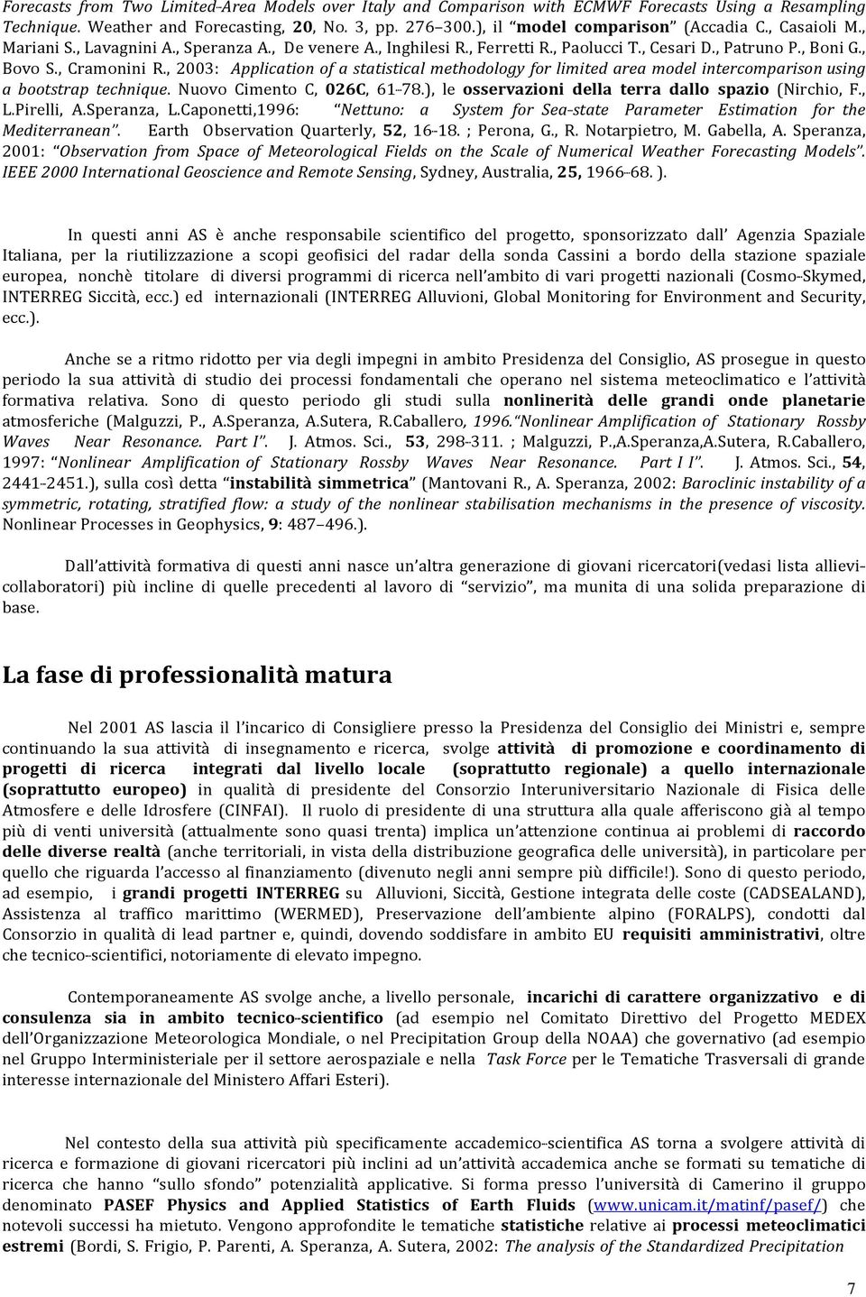 , 2003: Application of a statistical methodology for limited area model intercomparison using a bootstrap technique. Nuovo Cimento C, 026C, 61-78.