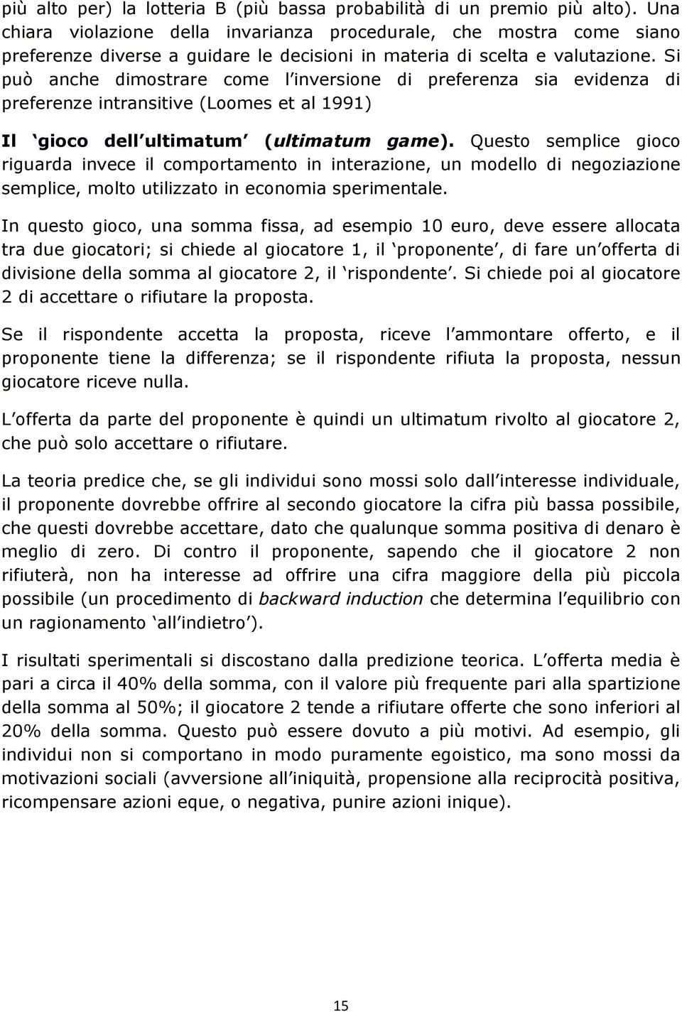 Si può anche dimostrare come l inversione di preferenza sia evidenza di preferenze intransitive (Loomes et al 1991) Il gioco dell ultimatum (ultimatum game).