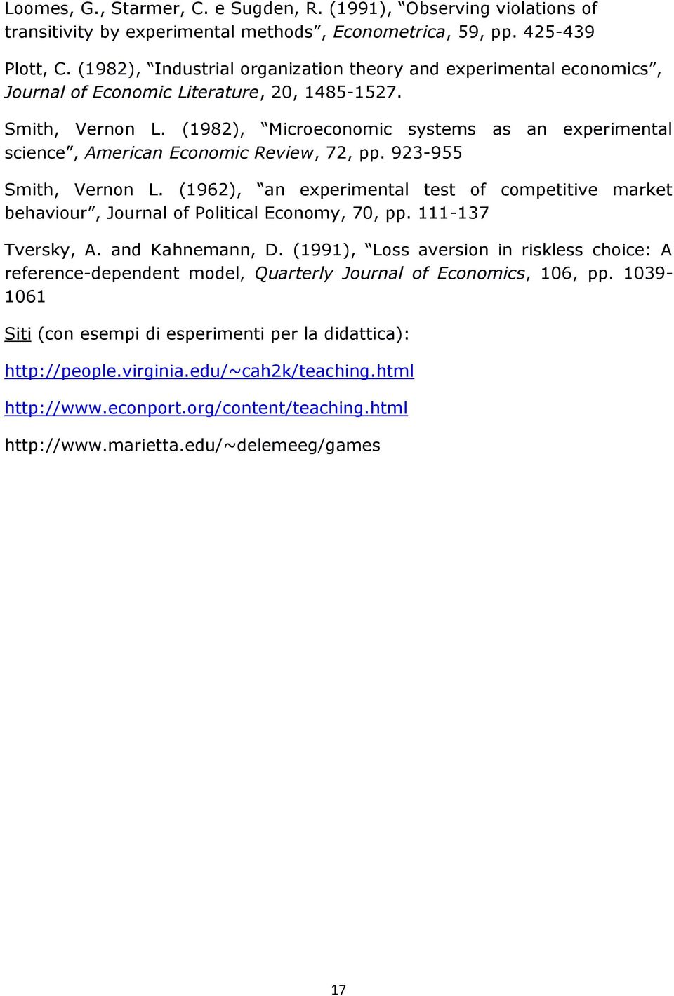(1982), Microeconomic systems as an experimental science, American Economic Review, 72, pp. 923-955 Smith, Vernon L.