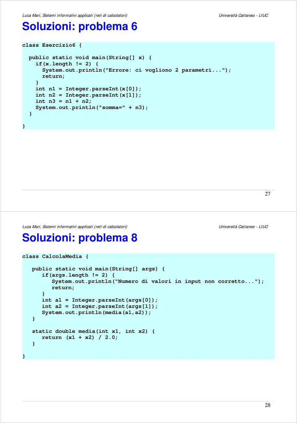 "println(""somma="" + n3); 27 Soluzioni: problema 8 class CalcolaMedia { public static void main(string[] args) { if(args.length!= 2) { System.out."