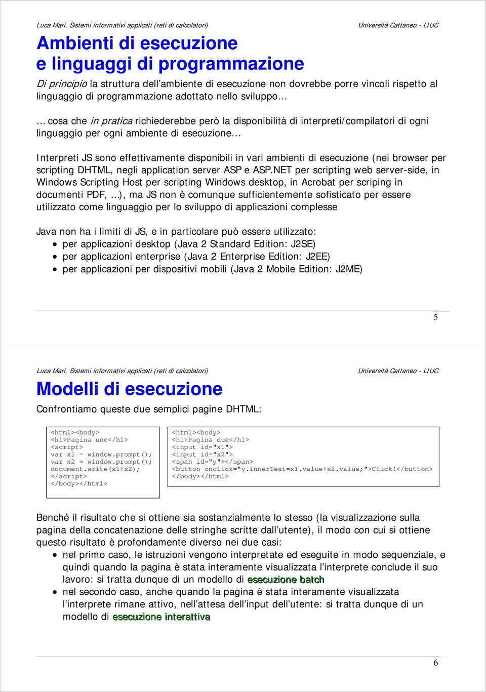 esecuzione (nei browser per scripting DHTML, negli application server ASP e ASP.