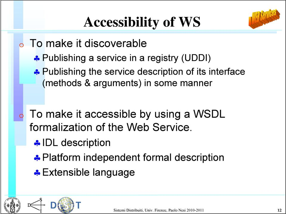 make it accessible by using a WSDL formalization of the Web Service.