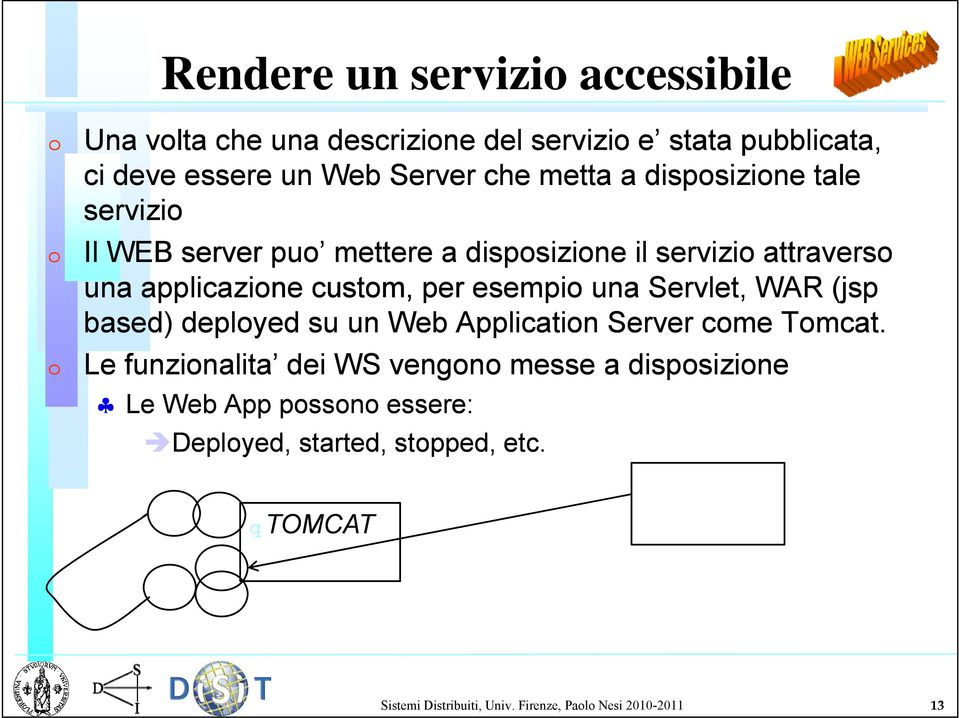 esempio una Servlet, WAR (jsp based) deployed su un Web Application Server come Tomcat.