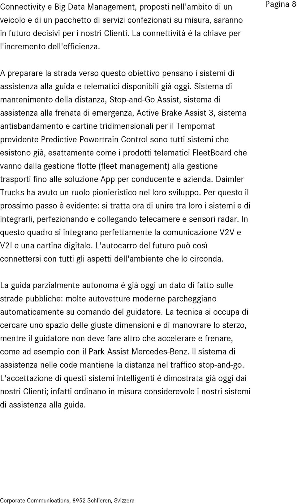 Sistema di mantenimento della distanza, Stop-and-Go Assist, sistema di assistenza alla frenata di emergenza, Active Brake Assist 3, sistema antisbandamento e cartine tridimensionali per il Tempomat