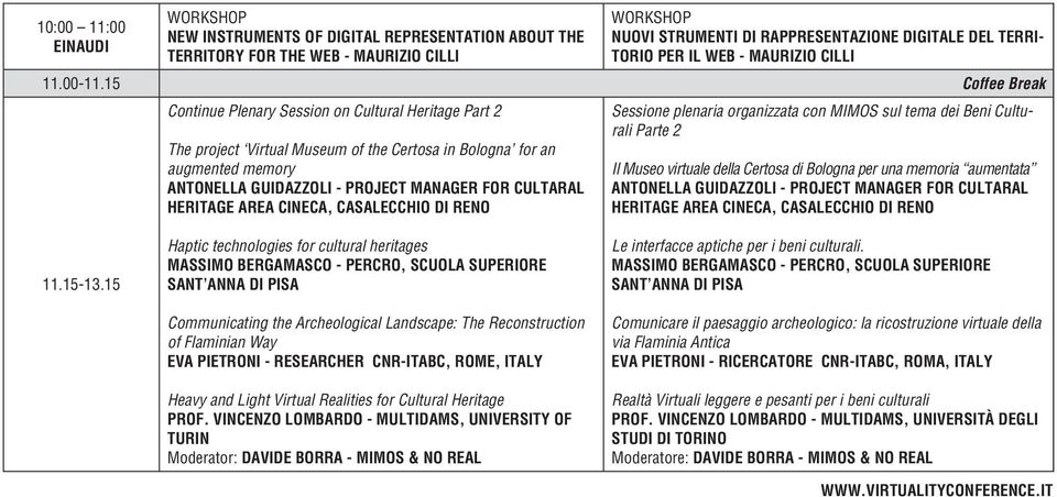 15 Coffee Break Continue Plenary Session on Cultural Heritage Part 2 The project Virtual Museum of the Certosa in Bologna for an augmented memory ANTONELLA GUIDAZZOLI - PROJECT MANAGER FOR CULTARAL