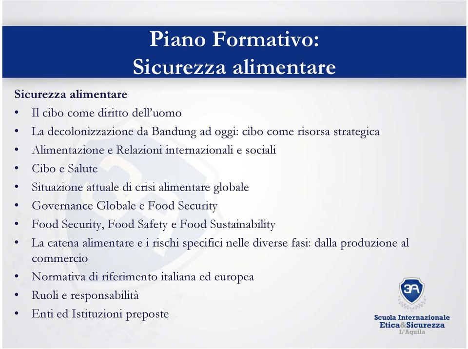 Governance Globale e Food Security Food Security, Food Safety e Food Sustainability La catena alimentare e i rischi specifici nelle