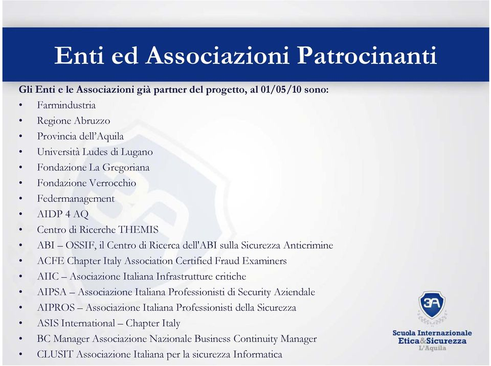 Italy Association Certified Fraud Examiners AIIC Asociazione Italiana Infrastrutture critiche AIPSA Associazione Italiana Professionisti di Security Aziendale AIPROS Associazione