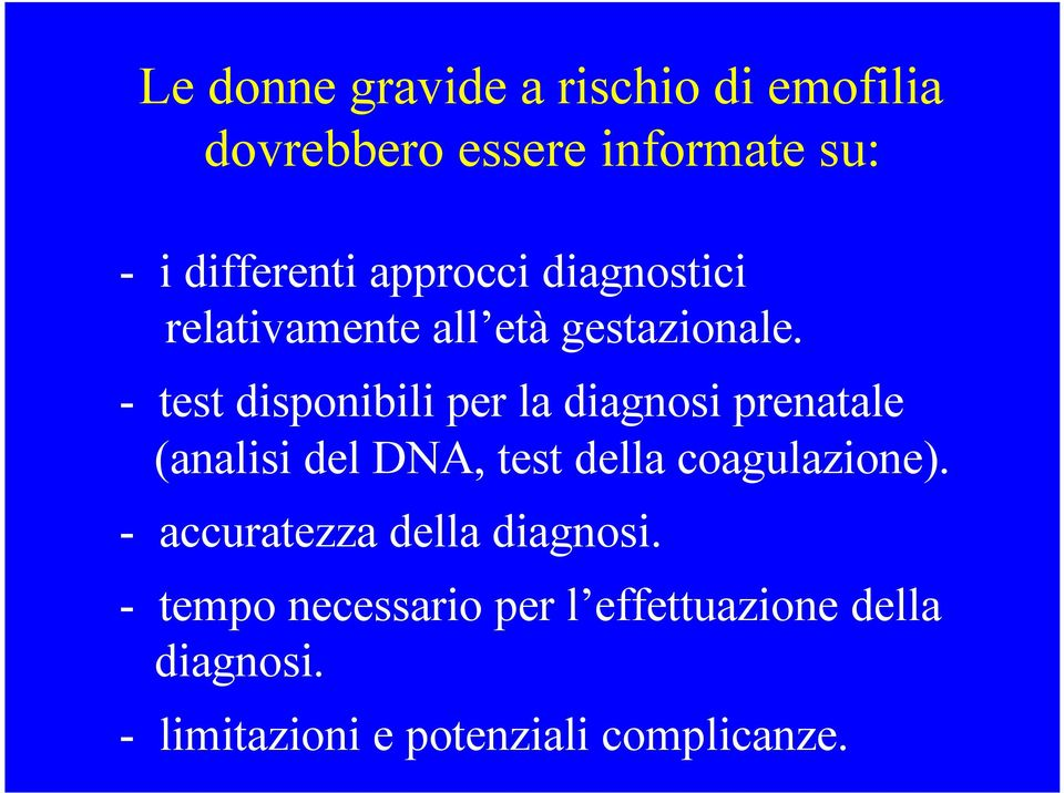 - test disponibili per la diagnosi prenatale (analisi del DNA, test della coagulazione).