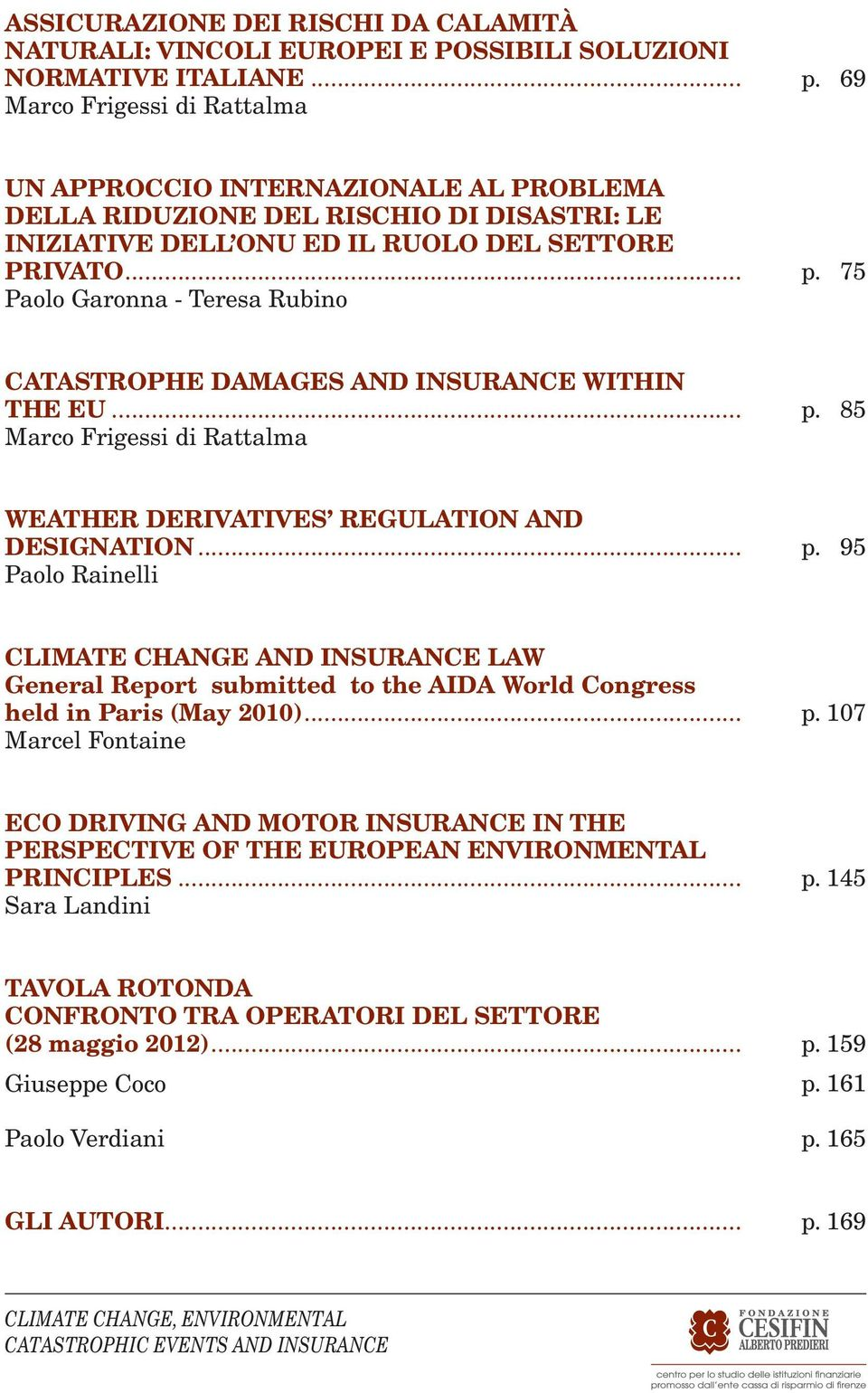 75 CATASTROPHE DAMAGES AND INSURANCE WITHIN THE EU... Marco Frigessi di Rattalma p. 85 WEATHER DERIVATIVES REGULATION AND DESIGNATION... Paolo Rainelli p.