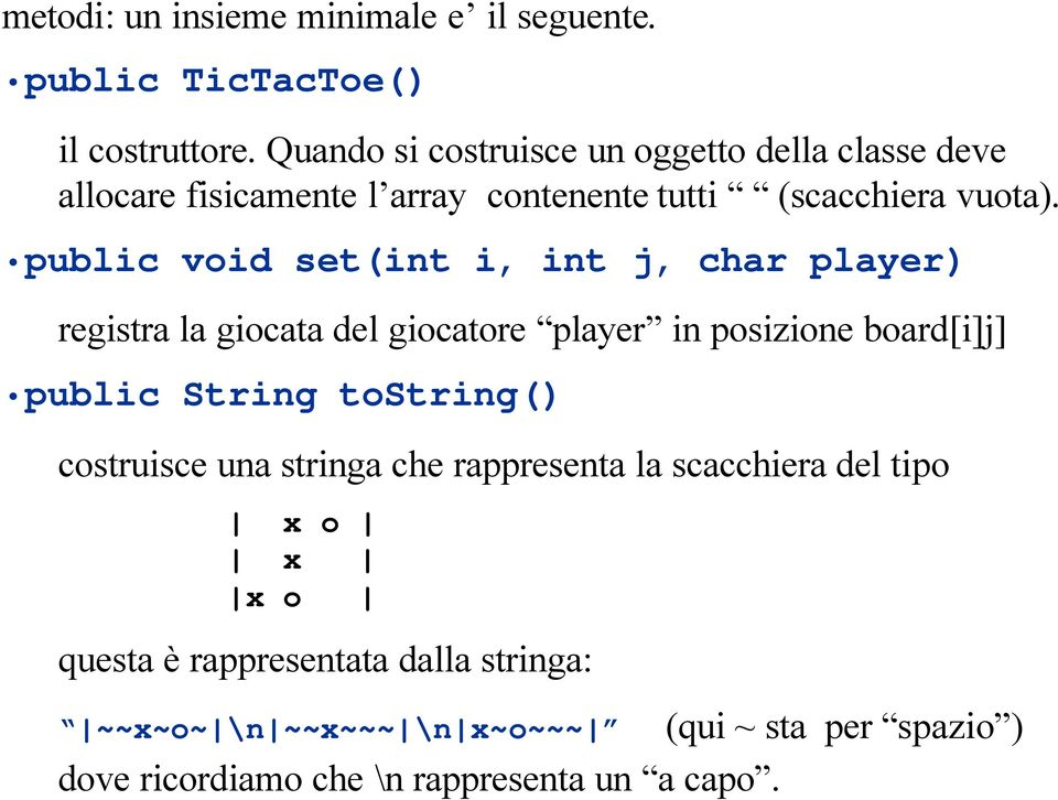 public void set(int i, int j, char player) registra la giocata del giocatore player in posizione board[i]j] public String tostring()