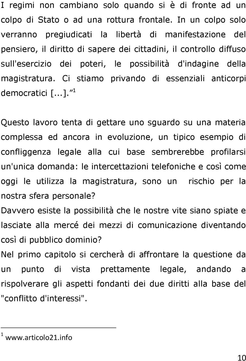 magistratura. Ci stiamo privando di essenziali anticorpi democratici [...].