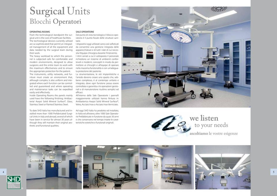 The heavy workload to which the personnel is subjected calls for comfortable and modern environments, designed to allow surgeons and the entire team to work with the maximum effectiveness and to
