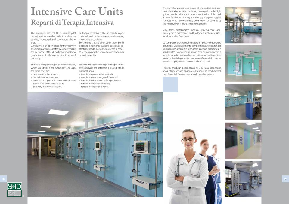 There are many typologies of intensive cares, which are divided for pathology and age, the main ones are: - post-anesthesia care unit; - burns intensive care unit; - neonatal and pediatric intensive