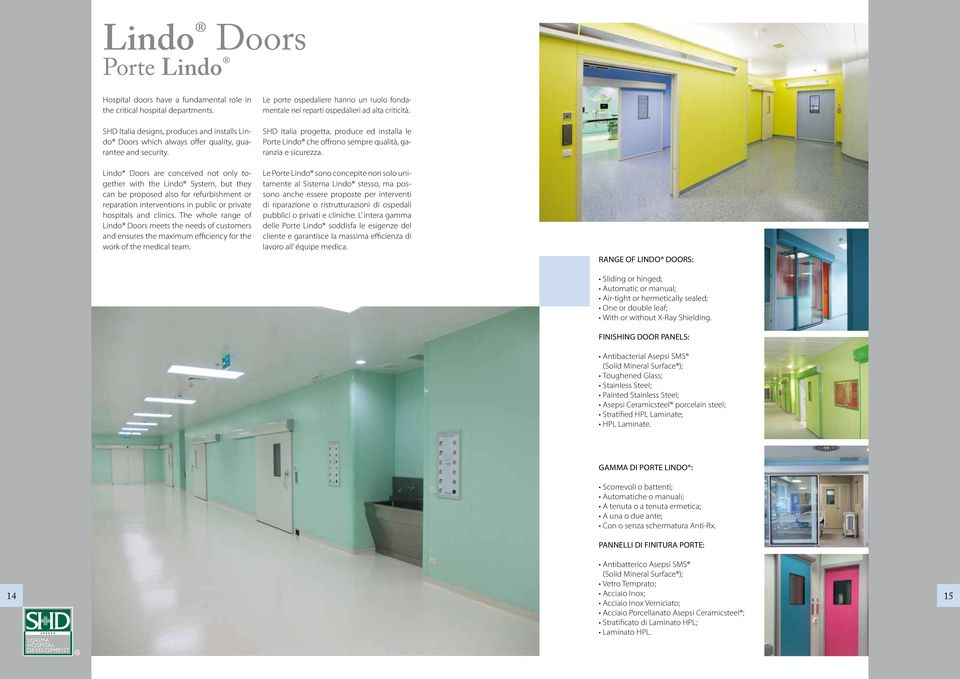 Lindo Doors are conceived not only together with the Lindo System, but they can be proposed also for refurbishment or reparation interventions in public or private hospitals and clinics.
